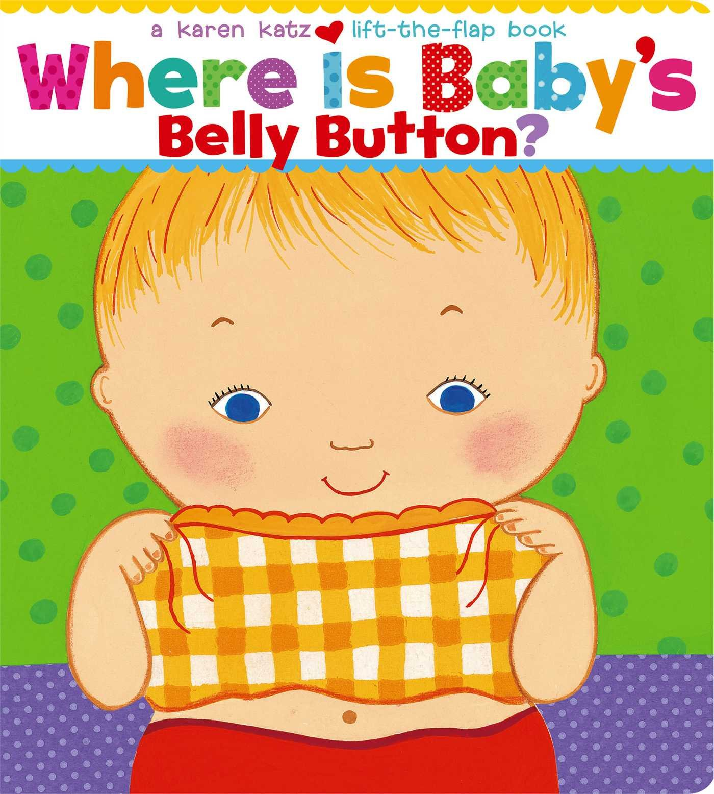 Where Is Baby's Belly Button? A Lift-the-Flap Book: Karen Katz ...