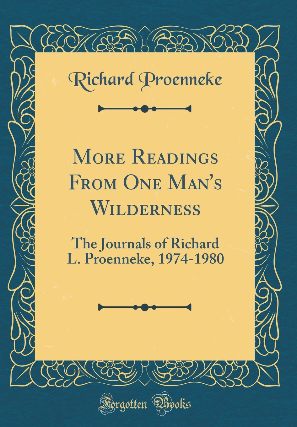 More Readings From One Man's Wilderness: The Journals of Richard L. Proenneke, 1974-1980 (Classic Reprint) ebook