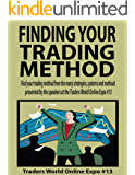 Finding Your Trading Method (Traders World Online Expo Books Book 2)