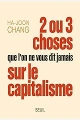 Deux ou trois choses que l'on ne vous dit jamais sur le capitalisme (Sciences humaines (H.C.)) (French Edition) Kindle Edition
