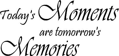 Amazon.com: Today\'s Moments are Tomorrow\'s Memories Family ...