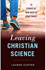 Leaving Christian Science: 10 Stories of New Faith in Jesus Christ Kindle Edition