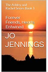Forever Friends, Hearts Entwined: The Ashley and Rachel Series Book 1 Kindle Edition