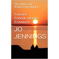 Forever Friends, Hearts Entwined: The Ashley and Rachel Series Book 1 (English Edition)