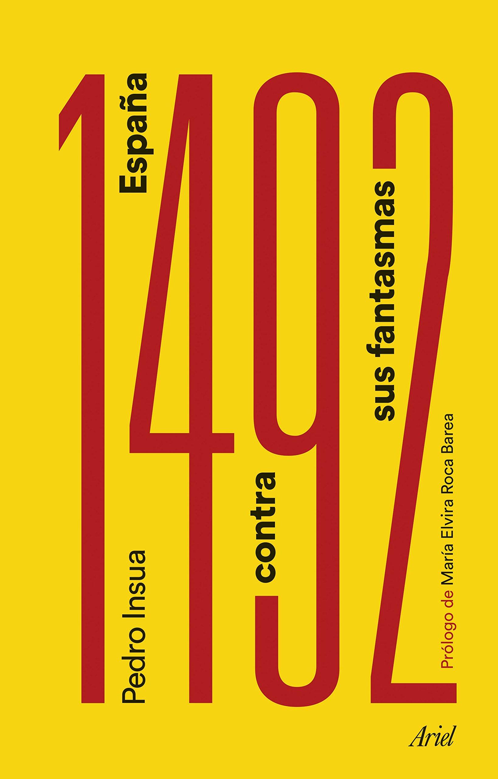1492. España contra sus fantasmas: Prólogo de María Elvira Roca Barea Ariel: Amazon.es: Insua Rodríguez, Pedro: Libros