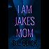 I Am Jake's Mom