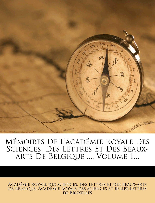 Mémoires De L'académie Royale Des Sciences, Des Lettres Et Des Beaux-arts De Belgique ..., Volume 1... (French Edition) pdf epub