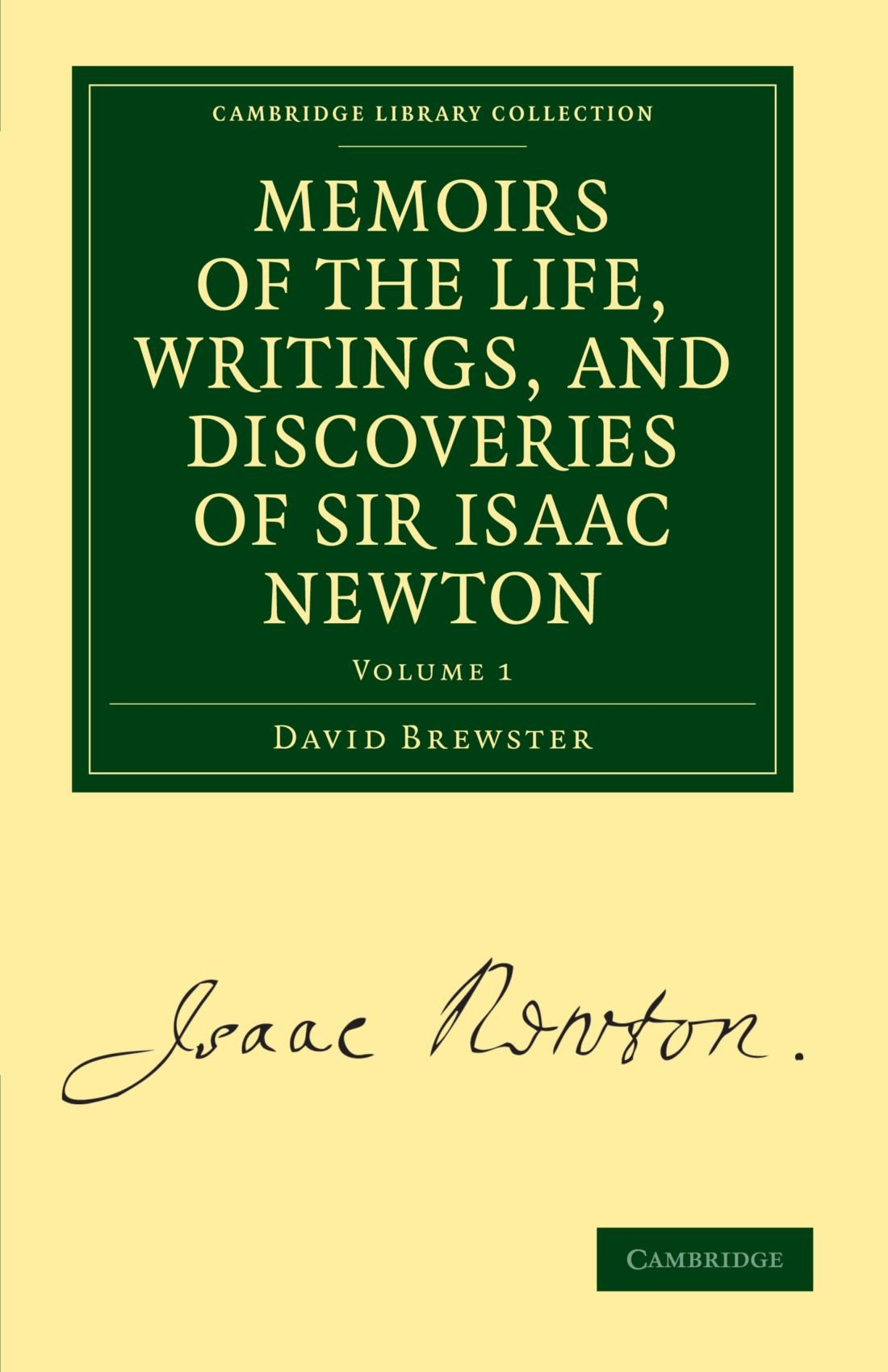 Read Online Memoirs of the Life, Writings, and Discoveries of Sir Isaac Newton (Cambridge Library Collection - Physical  Sciences) (Volume 1) ebook