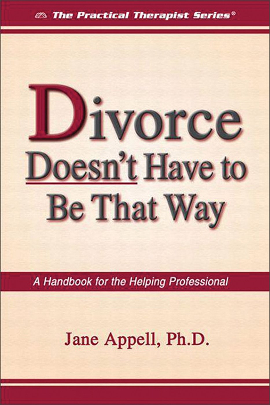 Divorce Doesn't Have to Be That Way: A Handbook for the Helping Professional (The Practical Therapist Series) ebook