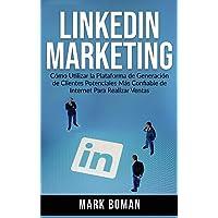 LinkedIn Marketing (Spanish Edition): Cómo Utilizar la Plataforma de Generación de Clientes Potenciales más Confiable de…