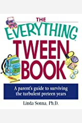 The Everything Tween Book: A Parent's Guide to Surviving the Turbulent Pre-Teen Years (Everything®) Kindle Edition