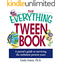 The Everything Tween Book: A Parent's Guide to Surviving the Turbulent Pre-Teen Years (Everything®)