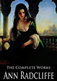 The Complete Works of Ann Radcliffe: The Castles of Athlin and Dunbayne, A Sicilian Romance, The Romance of the Forest,  The Italian and More (English Edition)