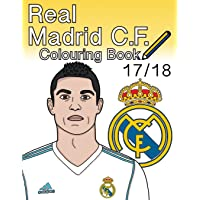 Real Madrid C.F. Colouring Book 2017/ 2018: The Unofficial Real Madrid Club de Fútbol Colouring Book