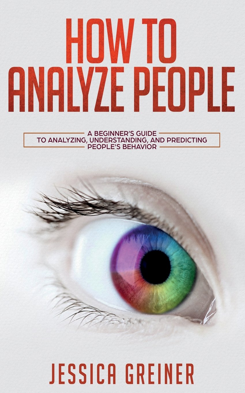 Download How to Analyze People: A Beginner's Guide to Analyzing, Understanding, and Predicting People's Behavior. pdf epub
