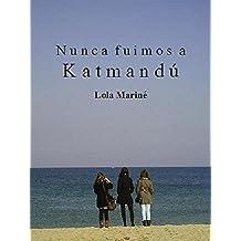 Nunca fuimos a Katmandú (Spanish Edition) Jun 21, 2014
