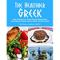 The Healthier Greek--Where It All Began!: Take Control of Your Insulin Resistance or Diabetes While Eating Great Tasting…