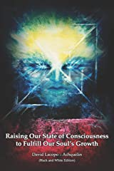Raising Our State of Consciousness to Fulfill Our Soul's Growth (Black and White Edition) Capa comum