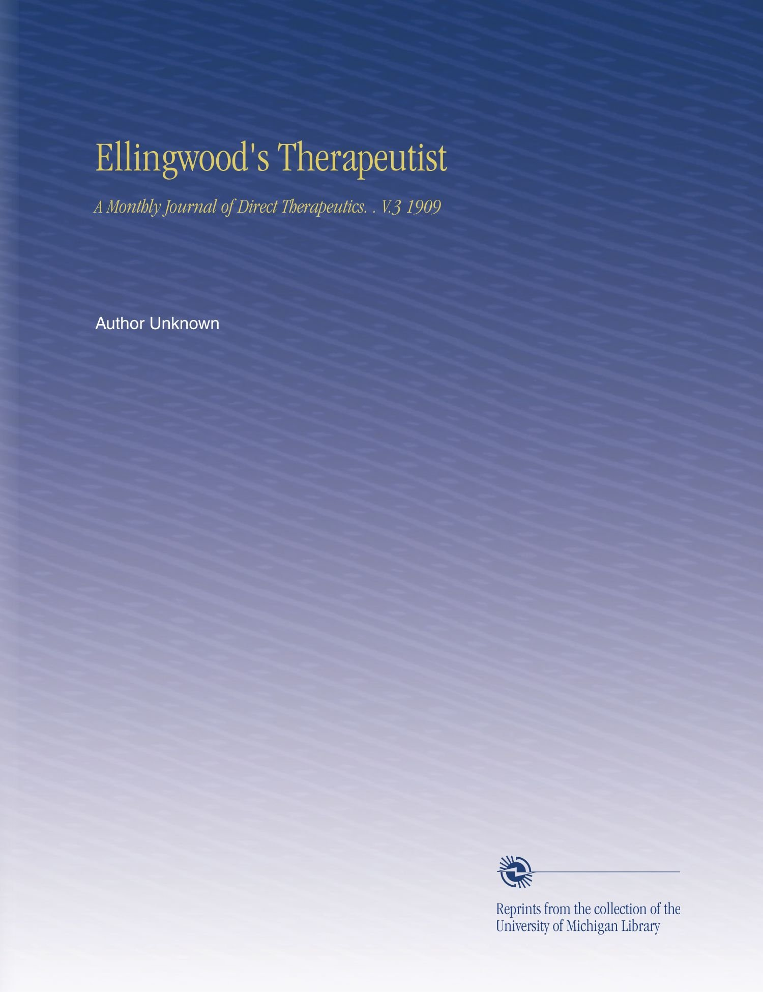 Read Online Ellingwood's Therapeutist: A Monthly Journal of Direct Therapeutics.  . V.3 1909 ebook