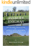 Avebury Enigmas: The Meaning and Purpose of Avebury Henge Monument and Silbury Hill