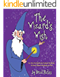 The Wizard's Wish: Or, How He Made the Yuckies Go Away - A Story About the Magic in You