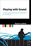 Playing with Sound: A Theory of Interacting with Sound and Music in Video Games (MIT Press)