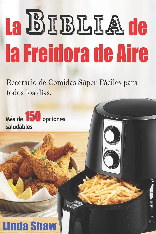 La Biblia de la Freidora de Aire: Recetario de Comidas Súper Fáciles para  todos los días.: Air Fryer Cookbook Libro en Español / Spanish Book Version:  ...