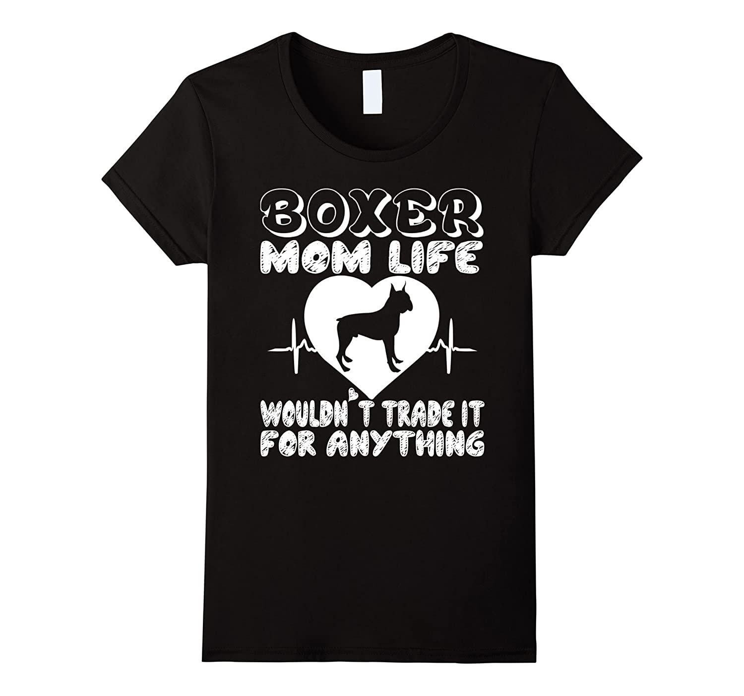 Womens Boxer Mom Life Wouldn't Trade It For Anything T-Shirt-Art