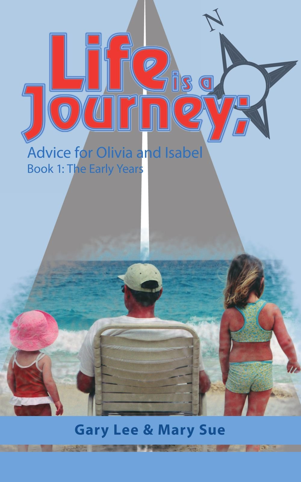 Life is a Journey: Advice For Olivia and Isabel - Book 1: The Early Years ebook