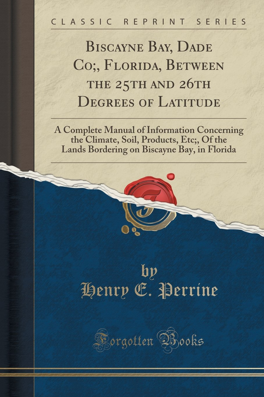 Read Online Biscayne Bay, Dade Co;, Florida, Between the 25th and 26th Degrees of Latitude: A Complete Manual of Information Concerning the Climate, Soil, ... on Biscayne Bay, in Florida (Classic Reprint) PDF