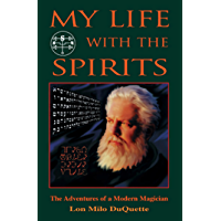 My Life With The Spirits: The Adventures of a Modern Magician (English Edition)