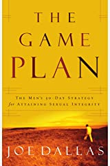 The Game Plan: The Men's 30-Day Strategy for Attaining Sexual Integrity Paperback
