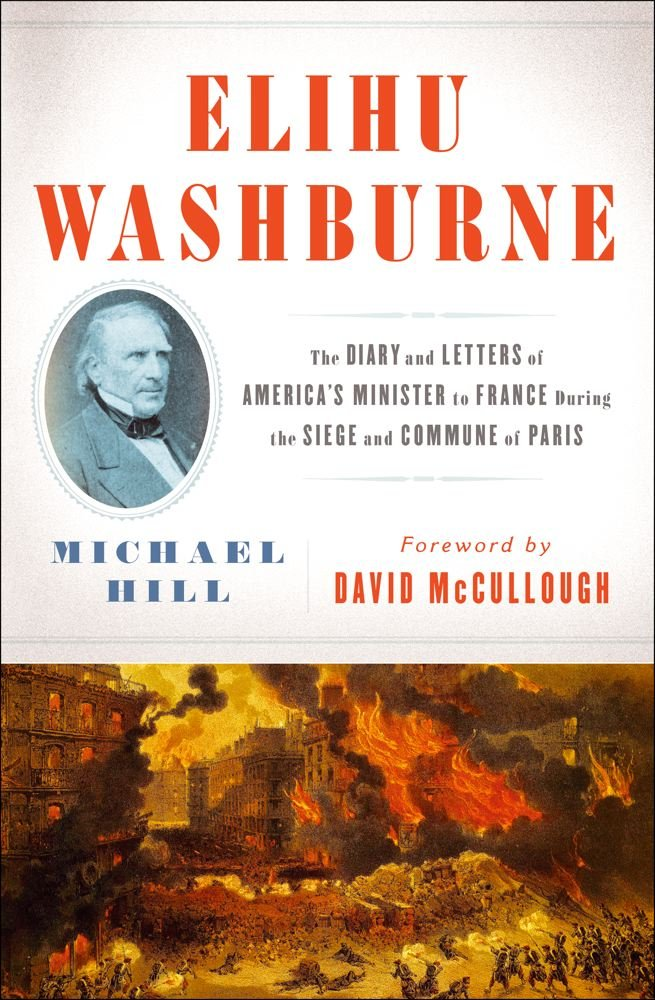 Elihu Washburne: The Diary and Letters of America's Minister to France During the Siege and Commune of Paris PDF