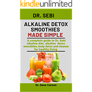 Dr. Sebi Alkaline Detox Smoothies Made Simple: A Complete Guide To Dr. Sebi Alkaline Diet, Alkaline Detox Smoothies…