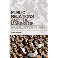 Public Relations and the Making of Modern Britain: Stephen Tallents and the Birth of a Progressive Media Profession