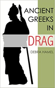 Ancient Greeks in Drag: The Liberation of Thebes and Other Acts of Heroic Transvestism
