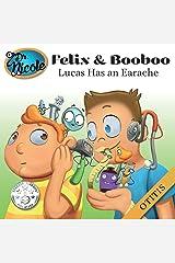 Lucas Has an Earache: Otitis (Felix and Booboo) Paperback