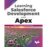 Learning Salesforce Development with Apex: Write, Run and Deploy Apex Code with Ease (English Edition)