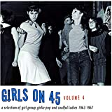 Girls On 45 Volume 4 : 26 Girl Groups, Girlie Pop And Soulful Ladies From 1962 1967