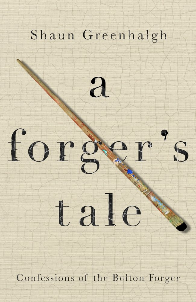 A Forger's Tale: Confessions of the Bolton Forger por Shaun Greenhalgh