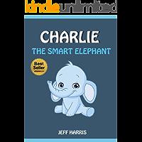 Books For Kids : Charlie The Smart Elephant (FREE BONUS) (Bedtime Stories for Kids Ages 2 - 10) (Books for kids, Children's Books, Kids Books, puppy story, ... Books for Kids age 2-10, Beginner Readers)