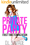 Private Party: First Time Feminization