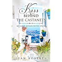 A Kiss Behind the Castanets: My Love Affair with Spain: 1