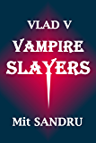 Vampire Slayers: Dead slayers tell no tales. (Vlad V Book 3)