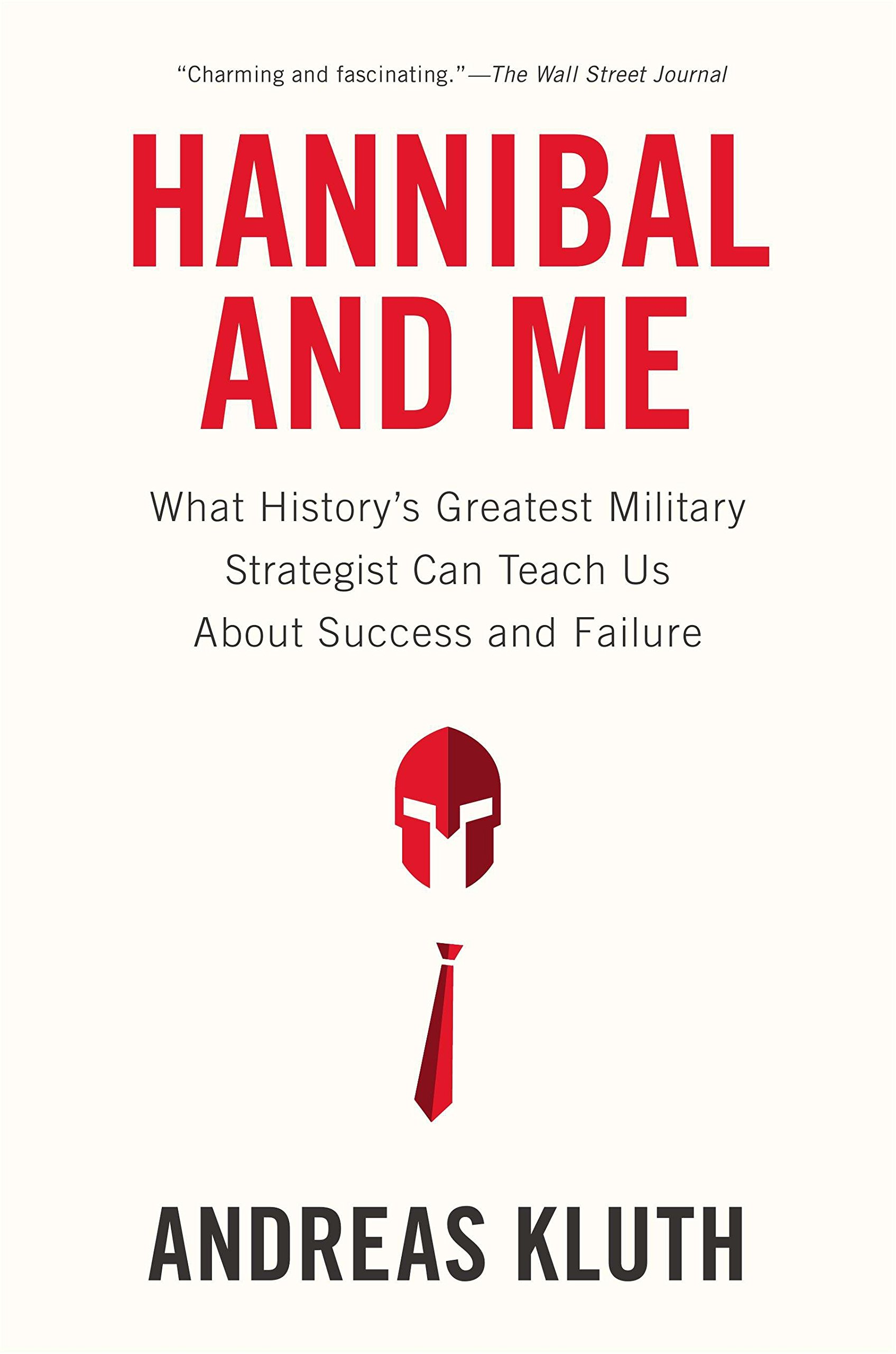 Hannibal and Me: What History's Greatest Military Strategist