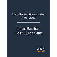 Linux Bastion Hosts on the AWS Cloud: Linux Bastion Host Quick Start (English Edition)