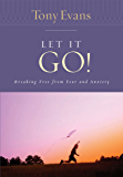 Let it Go!: Breaking Free From Fear and Anxiety (Tony Evans Speaks Out On...)