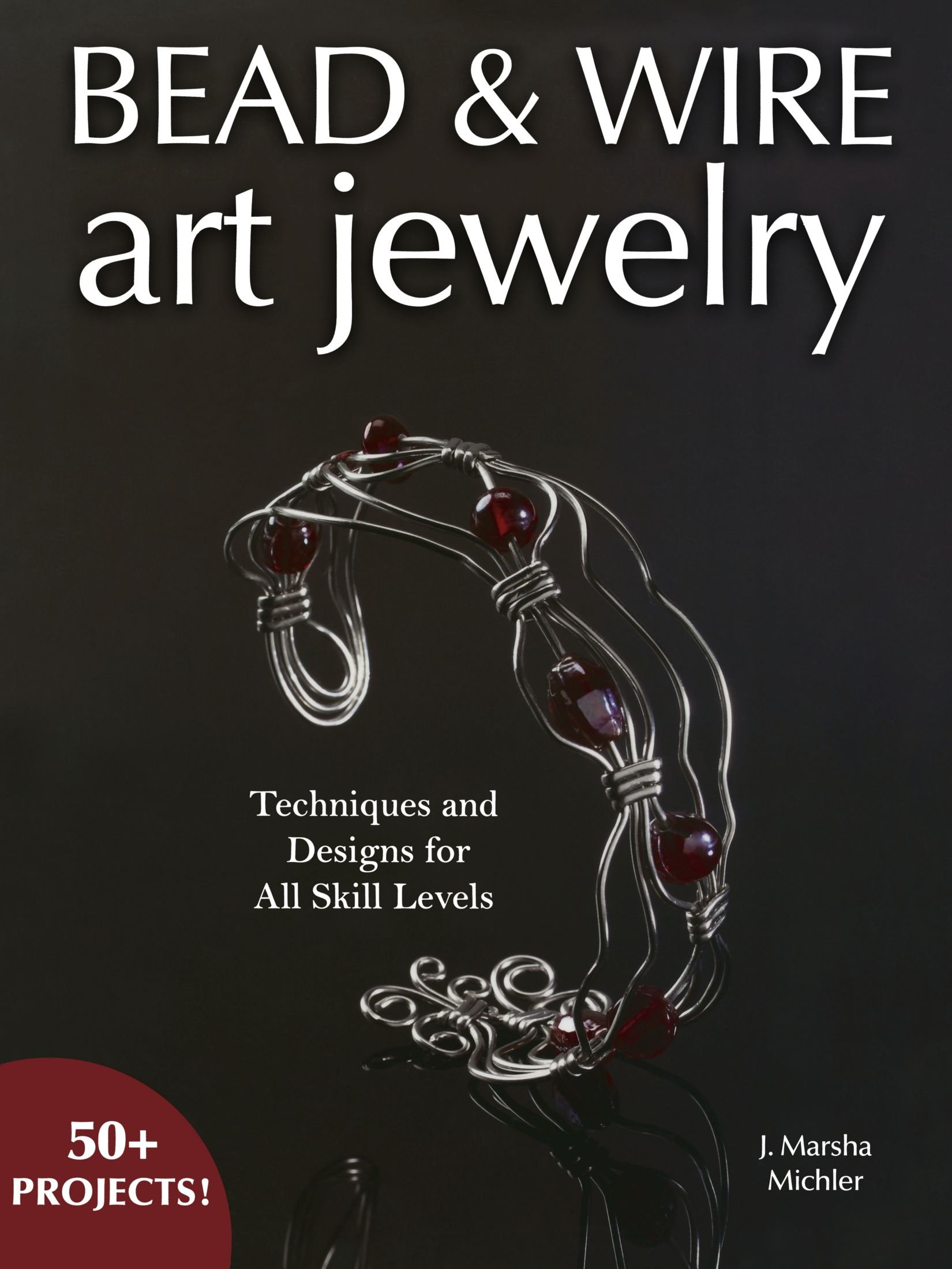 Bead & Wire Art Jewelry: Techniques & Designs for all Skill Levels ...