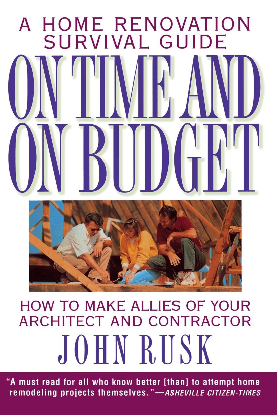 On Time and On Budget: A Home Renovation Survival Guide: John Rusk ...