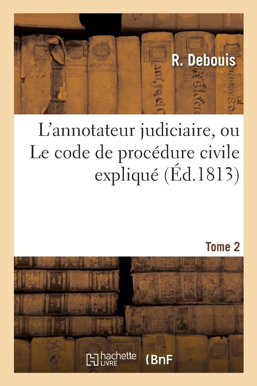 L'Annotateur Judiciaire, Ou Le Code de Procédure Civile Expliqué. Tome 2 (French Edition) pdf